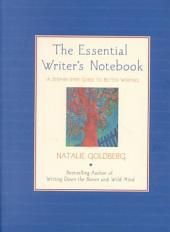 The Essential Writer's Notebook: A Step-by-Step Guide to Better Writing