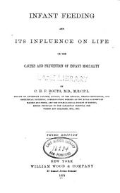 Infant Feeding and Its Influence on Life, Or, The Causes and Prevention of Infant Mortality