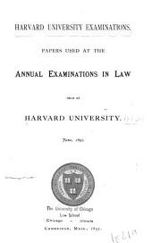 Papers Used at the Annual Examinations in Law Held at Harvard University