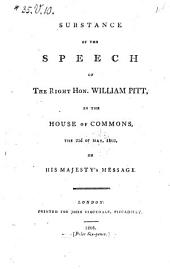 Substance of the Speech of the Right Hon. William Pitt, in the House of Commons, the 23d of May, 1803: On His Majesty's Message