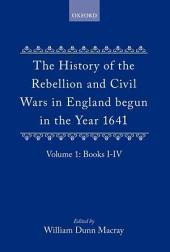 The History of the Rebellion and Civil Wars in England Begun in the Year 1641:
