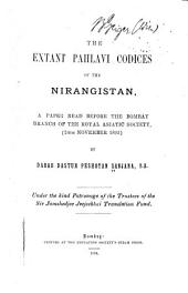 The Extant Pahlavi Codices of the Nirangistan: A Paper Read Before the Bombay Branch of the Royal Asiatic Society, (24th November 1893)
