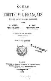 Cours de droit civil français: D'après la méthode de Zachariae, Volume5