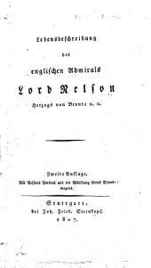 Lebensbeschreibung des englischen Admirals Lord Nelson, Herzogs von Bronte&c.&c. Zweite Auflage. Mit Nelsons Portrait, etc