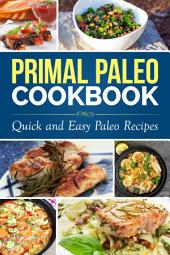 Primal Paleo Cookbook: Over 100 Quick and Easy Paleo Recipes