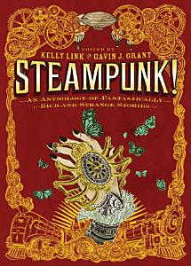 Steampunk  An Anthology of Fantastically Rich and Strange Stories PDF