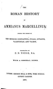 The Roman History of Ammianus Marcellinus: During the Reigns of the Emperors Constantius, Julian, Jovianus, Valentinian, and Valens