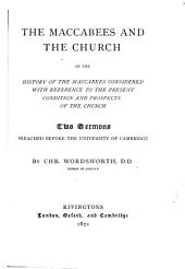 The Maccabees and the Churhc; Or, The History of the Maccabees Considered with Reference to the Present Condition and Prospects of the Church: Two Sermons Preached Before the University of Cambridge