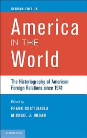 America in the World: The Historiography of American Foreign Relations since 1941, Edition 2