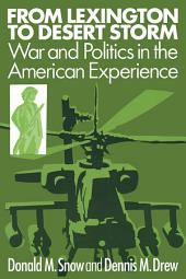 From Lexington to Desert Storm: War and Politics in the American Experience
