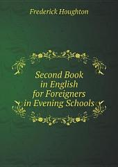 Second Book in English for Foreigners in Evening Schools: Volume 2