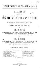 Preservation of Niagara Falls: Hearings Before the Committee on Foreign Affairs, House of Representatives, January 16, 18, 19, 20, 23, 26, and 27, 1912 on H.R. 6746 ... and H.R. 7694 ...