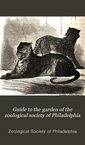 Guide to the Garden of the Zoological Society of Philadelphia: (Fair Mount Park)