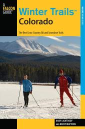 Winter TrailsTM Colorado: The Best Cross-Country Ski and Snowshoe Trails, Edition 3