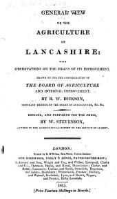 General view of the agriculture of Lancashire: with observations on the means of its improvement. Drawn up for the consideration of the Board of Agriculture [by R. W. Dickson] ... Revised and prepared for the press by W. Stevenson, etc