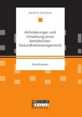 Anforderungen und Umsetzung eines betrieblichen Gesundheitsmanagements