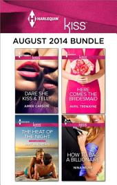 Harlequin KISS August 2014 Bundle: The Heat of the Night\Dare She Kiss & Tell?\Here Comes the Bridesmaid\How to Bag a Billionaire