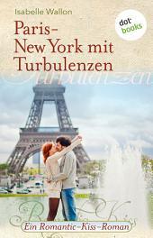 Paris-New York mit Turbulenzen: Ein Romantic-Kiss-Roman -