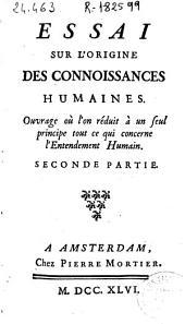 Essai sur l'origine des connoissances humaines ... seconde partie