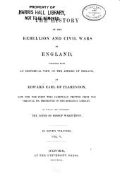 The History of the Rebellion and Civil Wars in England: Together with an Historical View of the Affairs of Ireland, Volume 5