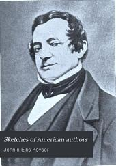 Sketches of American Authors: Irving. Cooper. Drake and Halleck. Bryant. Hawthorne. Longfellow. Emerson. Holland