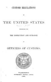 Custom Regulations of the United States Prescribed for the Instruction and Guidance of Officers of Customs