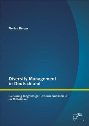 Diversity Management in Deutschland  Sicherung langfristiger Unternehmensziele im Mittelstand PDF
