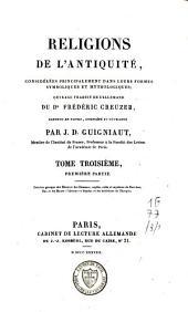 Religions de l'antiquité, considérées principalement dans leurs formes symboliques et mythologiques: Volume3,Partie1