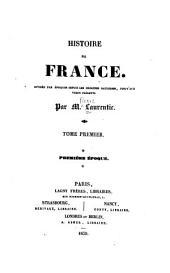 Histoire de France: divisée par époques depuis les origines gauloises jusqu'aux temps présents, Volume1