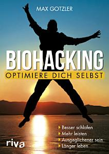 Biohacking     Optimiere dich selbst PDF