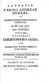Laudatio Caroli Andreae Dukeri,: in solenni hominum eruditorum panegyri, die IIItio mensis Aprilis anno CIOCCLXXXVIII.