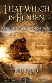 That Which is Hidden: Digital Fantasy Fiction Short Story