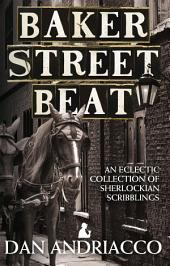 Baker Street Beat: An Eclectic Collection of Sherlockian Scribblings