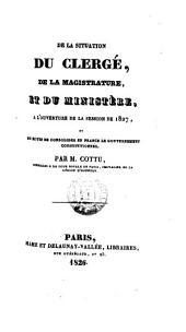 De la situation du clergé, de la magistrature et du ministère à l'ouverture de la session de 1827