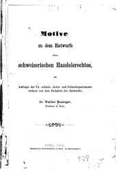 Motive zu dem Entwurfe eines schweizerischen Handelsrechtes: im Auftrage des Tit. schweiz. Justiz- und Polizeidepartements verfasst von dem Redaktor des Entwurfes