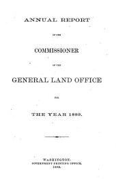 Report of the Commissioner of the General Land Office to the Secretary of the Interior for the Year Ended ..: 1888-1889