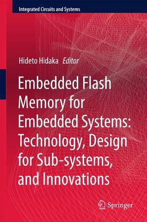 Embedded Flash Memory for Embedded Systems  Technology  Design for Sub systems  and Innovations PDF