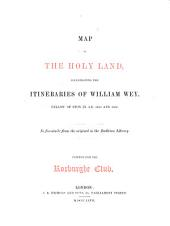 Map of the Holy Land: Illustrating The Itineraries of William Wey, Fellow of Eton in A.D. 1458 and 1462 : in Fac-simile from the Original in the Bodleian Library