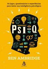 PSI-Q: 80 jogos, questionários e experiências para testar sua inteligência psicológica