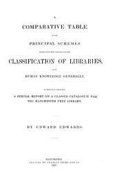 A Comparative Tables of the Principal Schemes which Have Been Proposed for the Classification of Libraries, Or of Human Knowledge Generally: To which is Prefixed a Special Report on a Classed Catalogue for the Manchester Free Library
