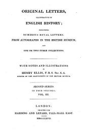 Original Letters, Illustrative of English History: Including Numerous Royal Letters: From Autographs in the British Museum, and One Or Two Other Collections : with Notes and Illustrations ; in Four Volumes, Volume 3