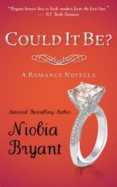 Could It Be? (A Romance Novella)