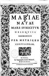 Mariae natae mare subijcitur obsequijs harmonicis per metricen confusaneam