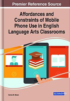 Affordances and Constraints of Mobile Phone Use in English Language Arts Classrooms PDF