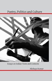 Poetry, Politics and Culture: Essays on Indian Texts and Contexts