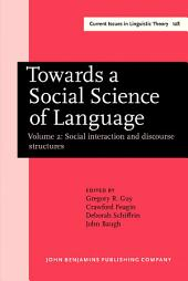 Towards a Social Science of Language: Papers in honor of William Labov. Volume 2: Social interaction and discourse structures
