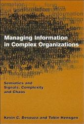 Managing Information in Complex Organizations: Semiotics and Signals, Complexity and Chaos