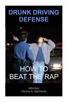 Drunk Driving   DUI   DWI Defense  How to Beat the Rap PDF