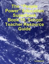 "The ""People Power"" Education Superbook: Book 18. School Teacher Resource Guide"
