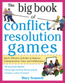 The Big Book of Conflict Resolution Games  Quick  Effective Activities to Improve Communication  Trust and Collaboration